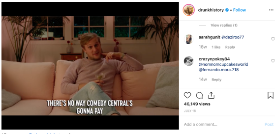 "Instagram feed video by Drunk History with subtitles, paused on ""There's no way Comedy Centra's gonna pay"""